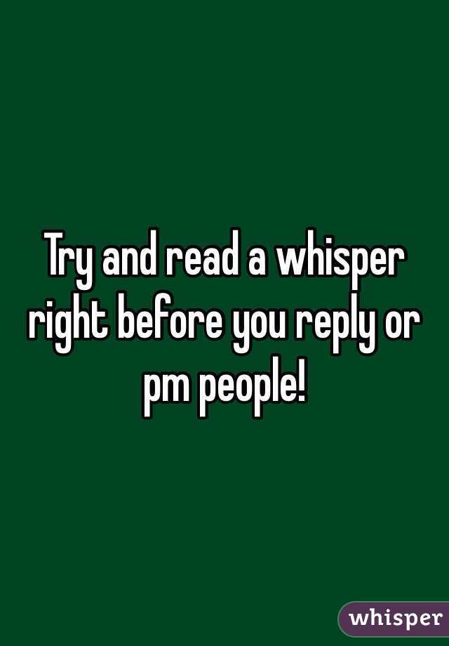 Try and read a whisper right before you reply or pm people!