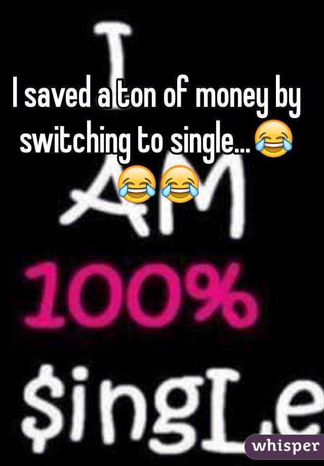 I saved a ton of money by switching to single...😂😂😂