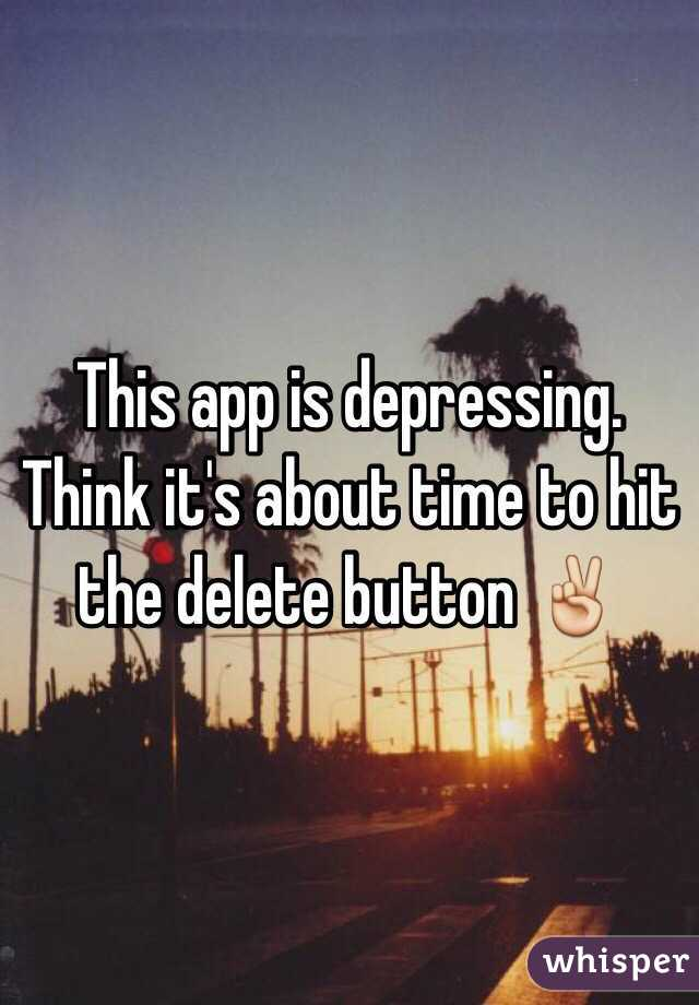 This app is depressing.  Think it's about time to hit the delete button ✌️
