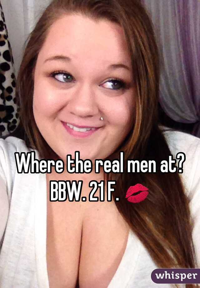 Where the real men at?  BBW. 21 F. 💋