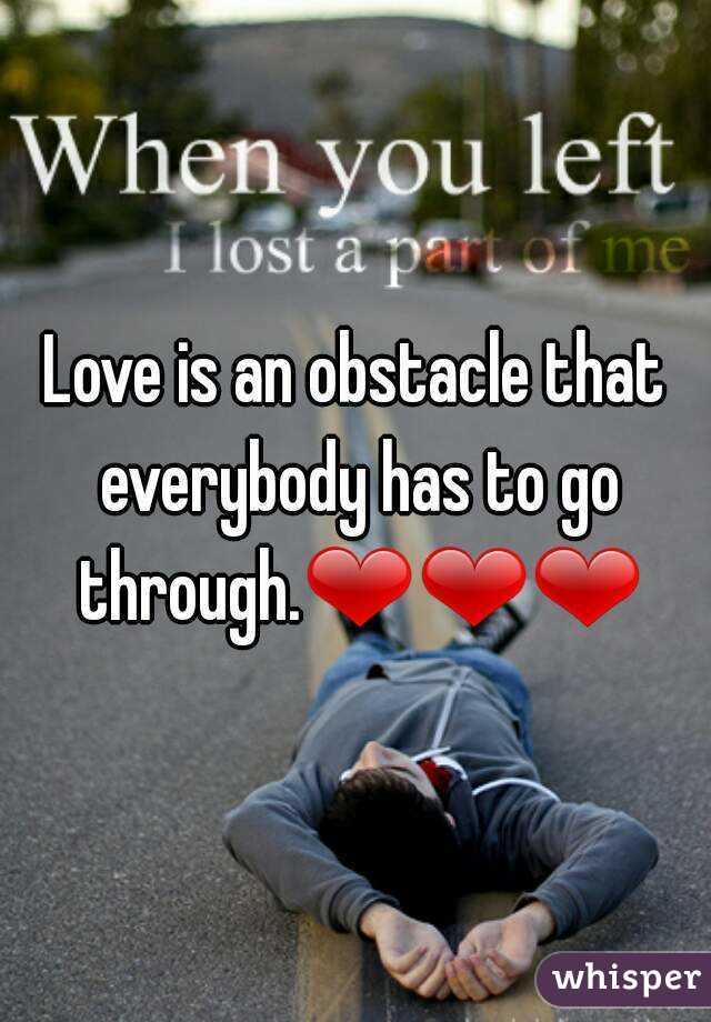 Love is an obstacle that everybody has to go through.❤❤❤