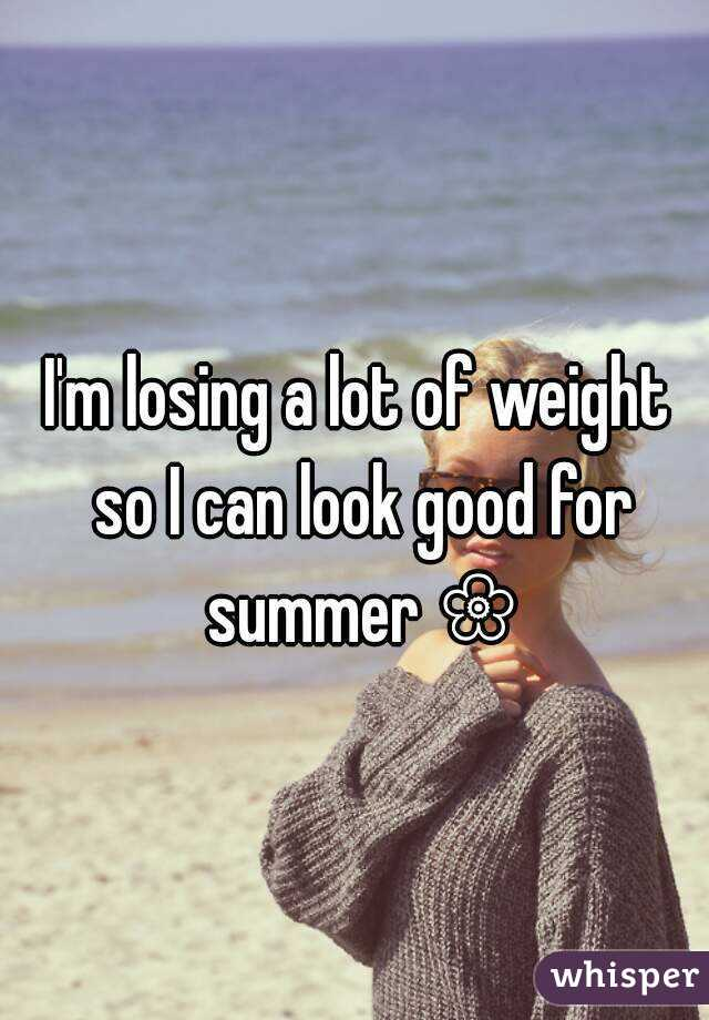 I'm losing a lot of weight so I can look good for summer ❀