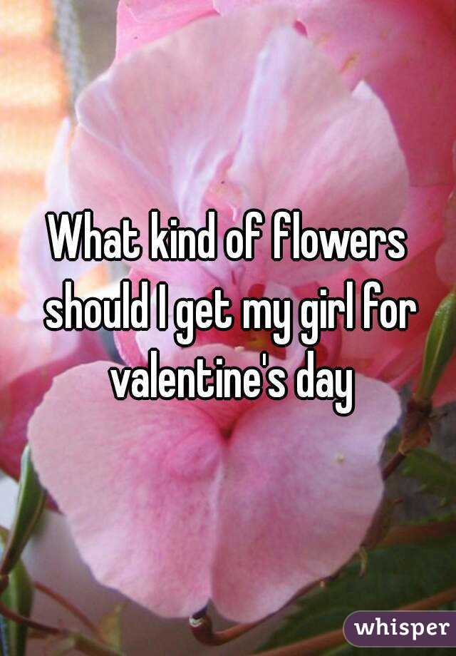 What kind of flowers should I get my girl for valentine's day