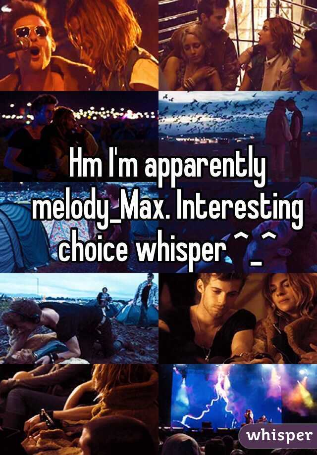 Hm I'm apparently melody_Max. Interesting choice whisper ^_^
