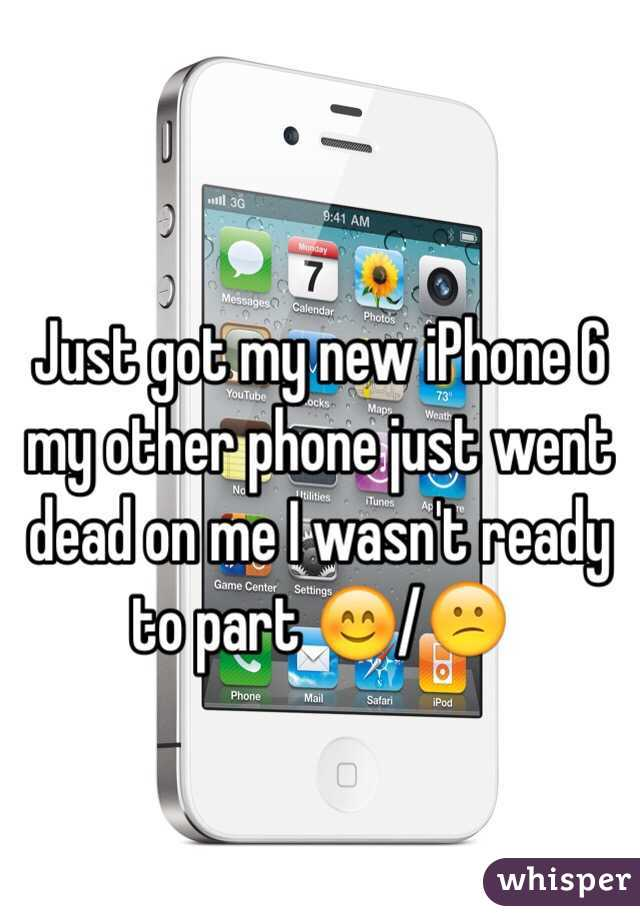 Just got my new iPhone 6 my other phone just went dead on me I wasn't ready to part 😊/😕