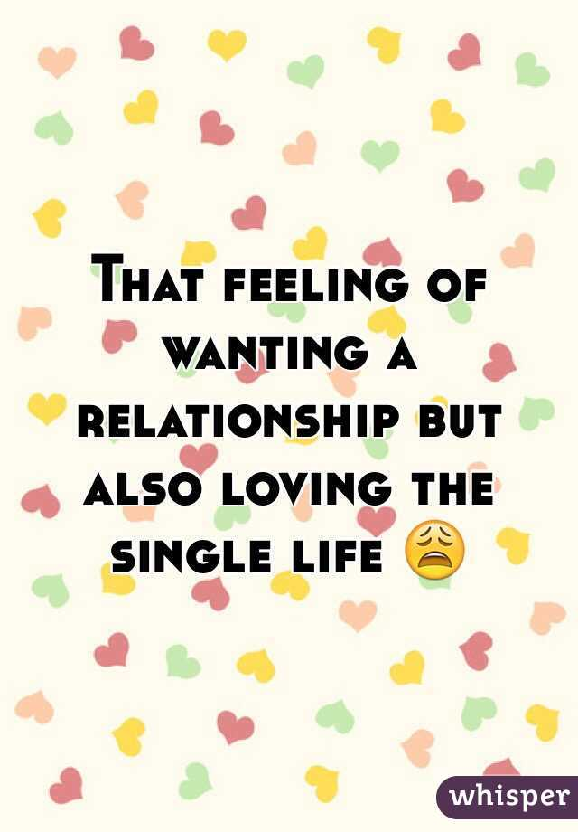 That feeling of wanting a relationship but also loving the single life 😩