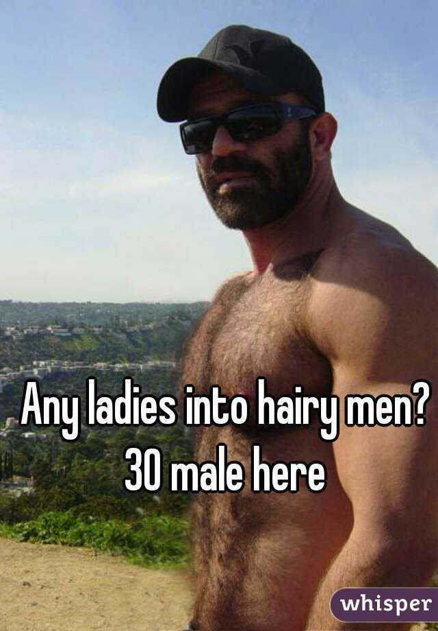 Any ladies into hairy men? 30 male here