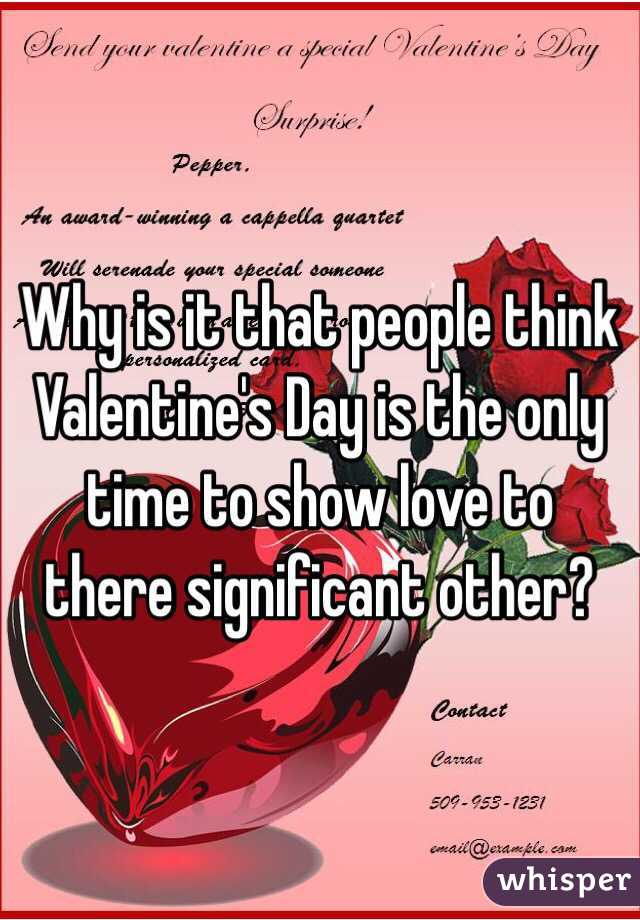 Why is it that people think Valentine's Day is the only time to show love to there significant other?