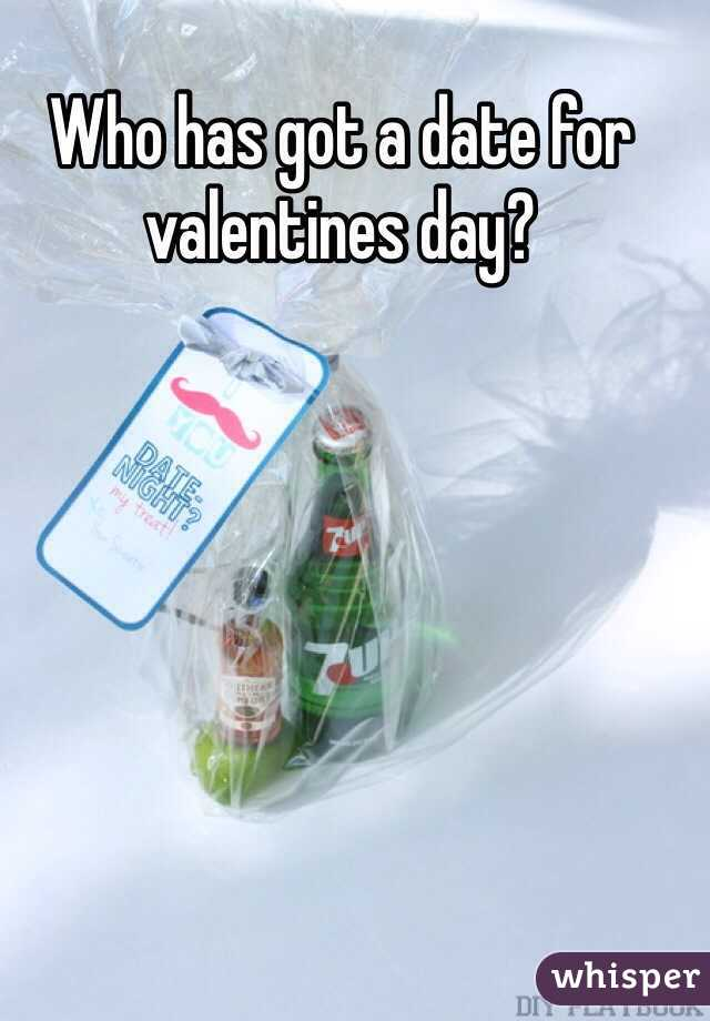 Who has got a date for valentines day?