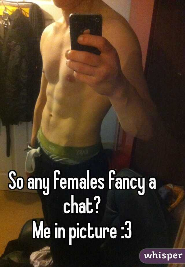 So any females fancy a chat?  Me in picture :3