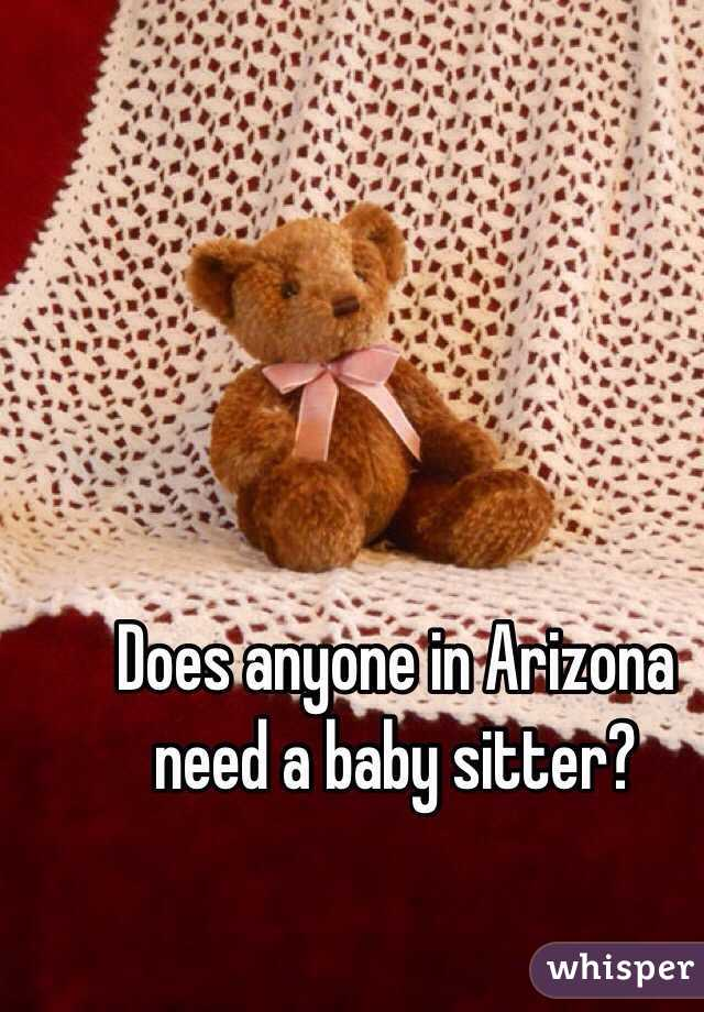 Does anyone in Arizona need a baby sitter?