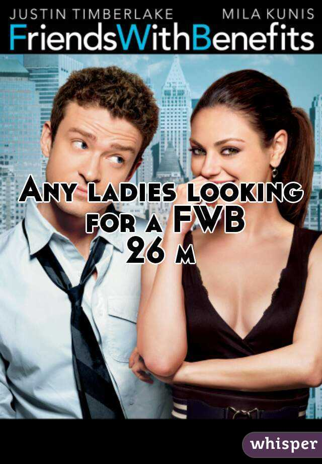 Any ladies looking for a FWB 26 m