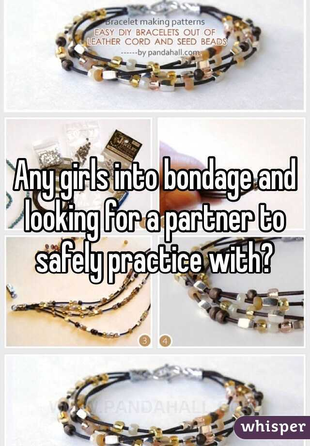 Any girls into bondage and looking for a partner to safely practice with?