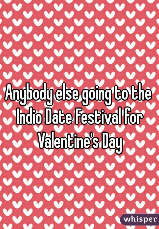 Anybody else going to the Indio Date Festival for Valentine's Day