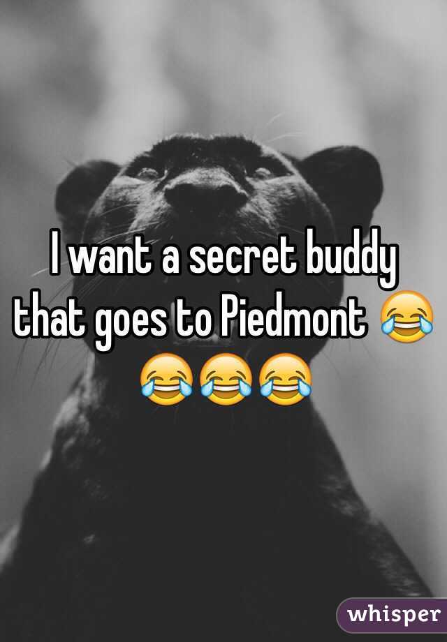 I want a secret buddy that goes to Piedmont 😂😂😂😂