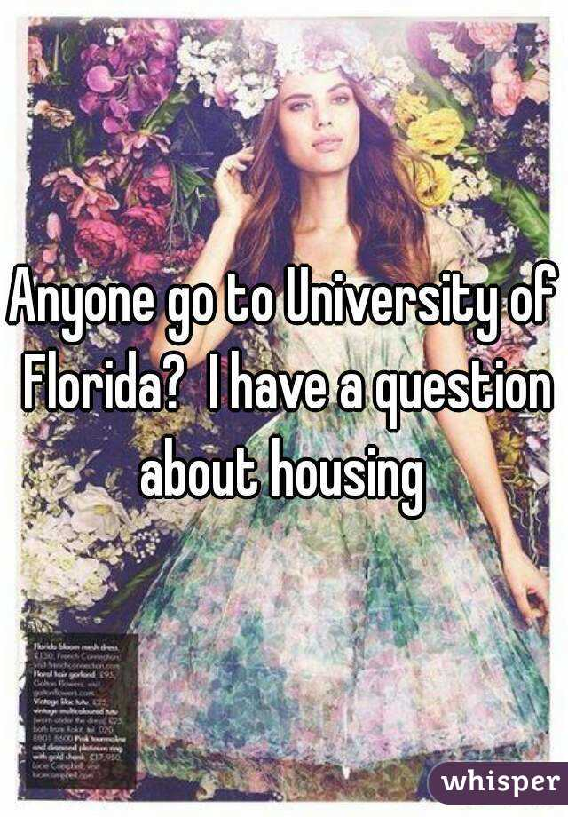 Anyone go to University of Florida?  I have a question about housing