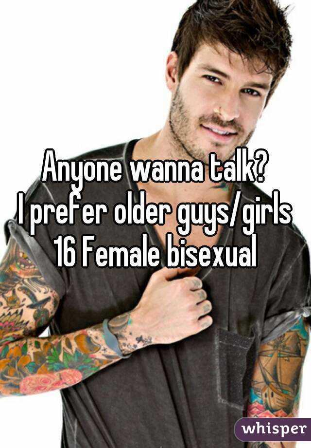 Anyone wanna talk? I prefer older guys/girls 16 Female bisexual