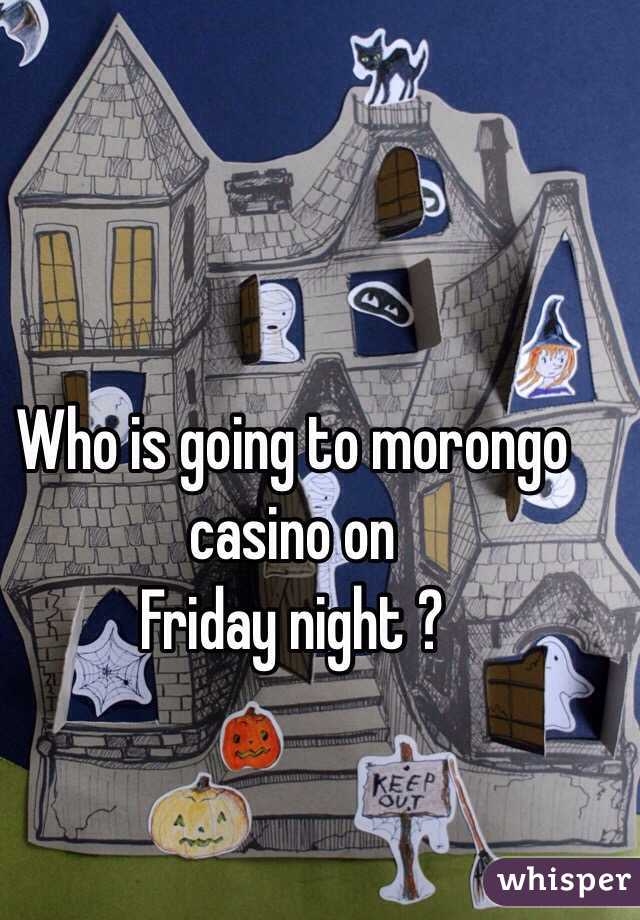 Who is going to morongo casino on Friday night ?