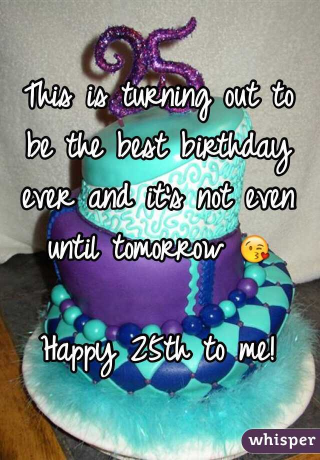 This is turning out to be the best birthday ever and it's not even until tomorrow 😘   Happy 25th to me!