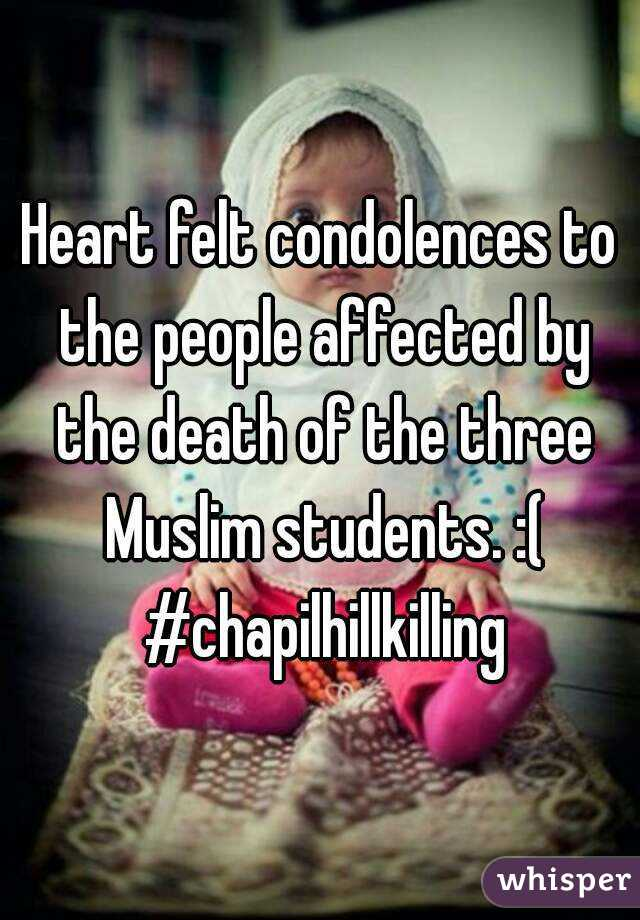 Heart felt condolences to the people affected by the death of the three Muslim students. :( #chapilhillkilling