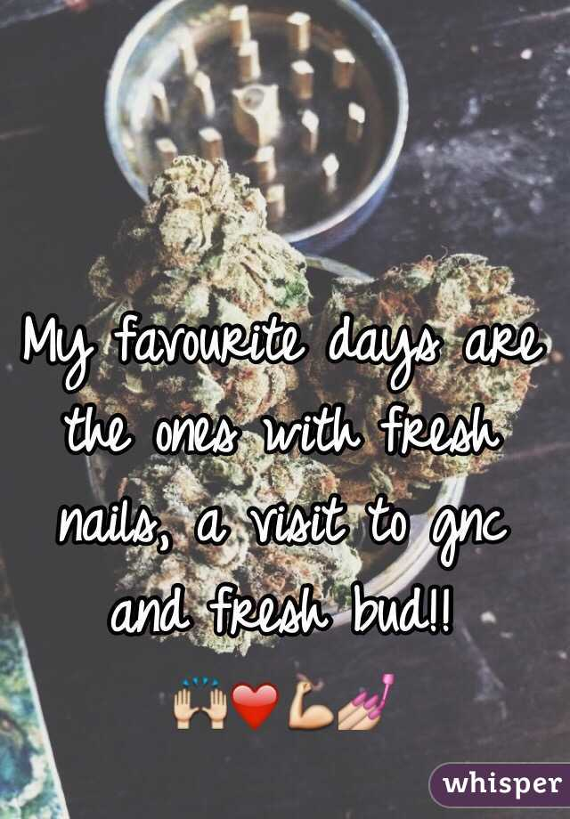 My favourite days are the ones with fresh nails, a visit to gnc and fresh bud!!  🙌❤️💪💅