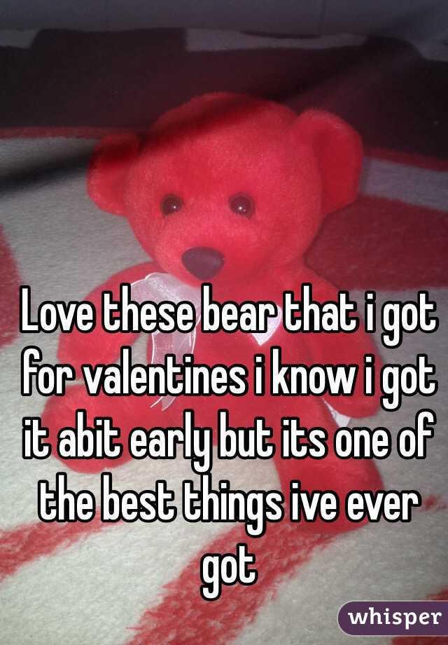 Love these bear that i got for valentines i know i got it abit early but its one of the best things ive ever got