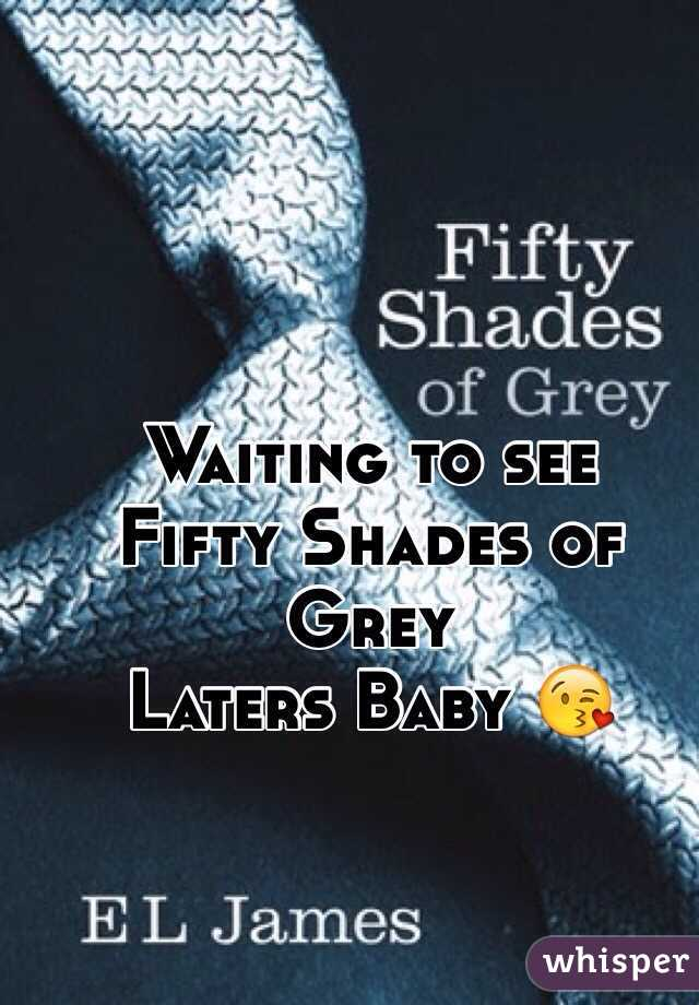 Waiting to see  Fifty Shades of Grey Laters Baby 😘