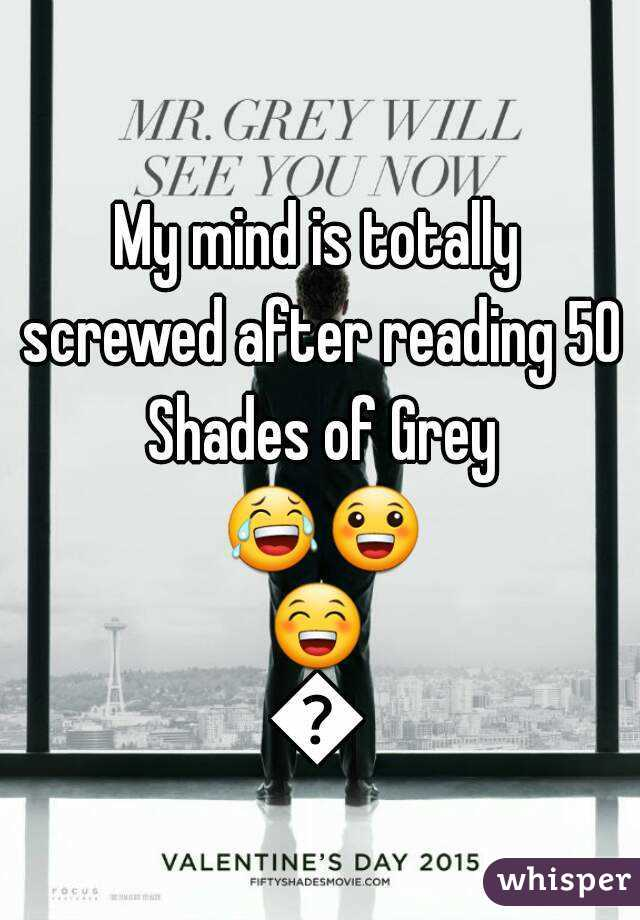 My mind is totally screwed after reading 50 Shades of Grey 😂😀😁😄