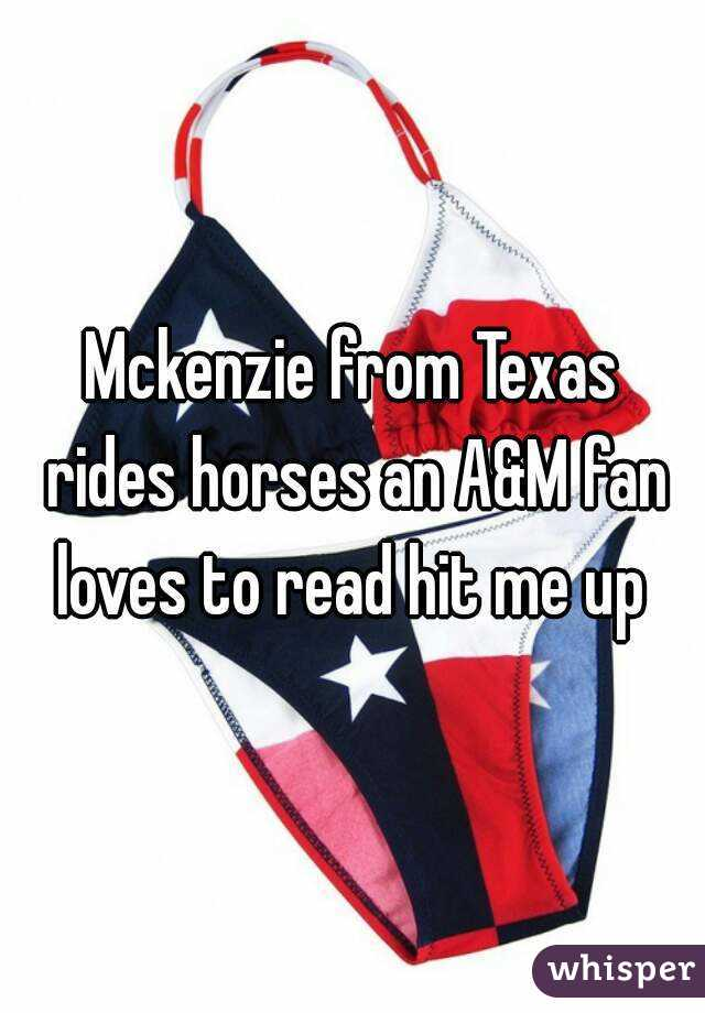 Mckenzie from Texas rides horses an A&M fan loves to read hit me up