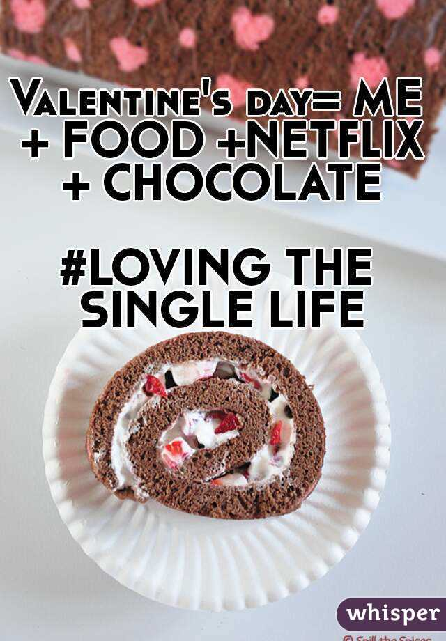 Valentine's day= ME + FOOD +NETFLIX + CHOCOLATE  #LOVING THE SINGLE LIFE