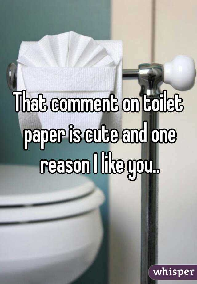 That comment on toilet paper is cute and one reason I like you..