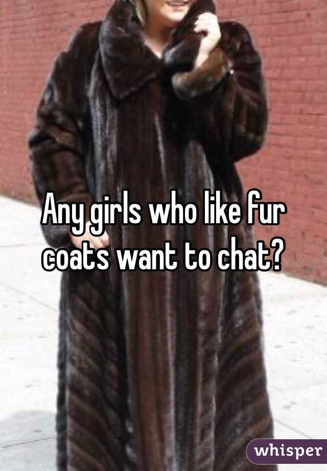 Any girls who like fur coats want to chat?