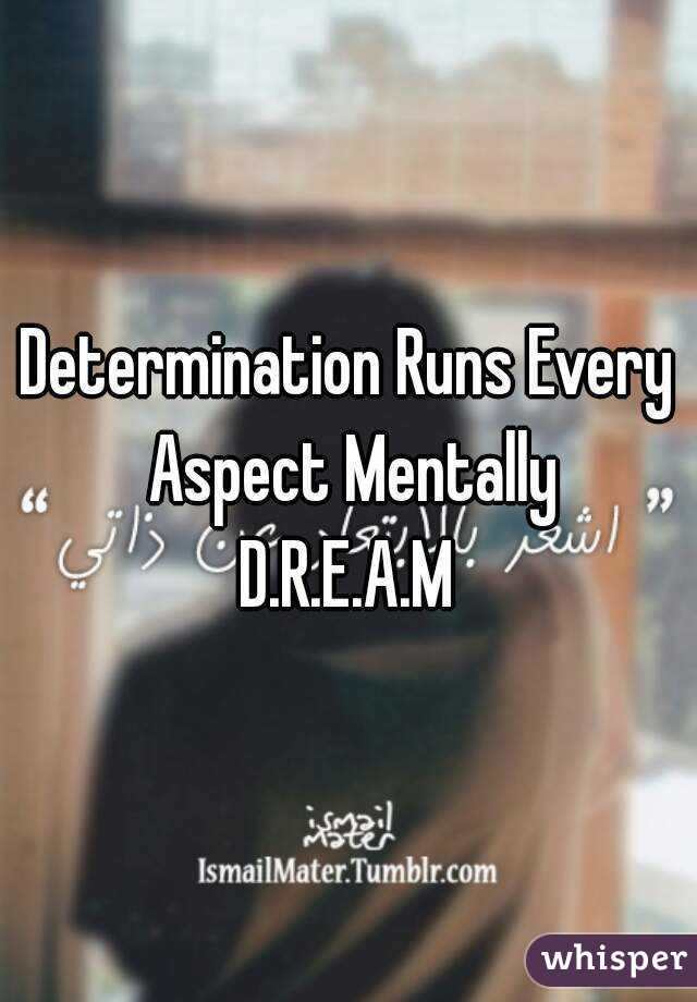 Determination Runs Every Aspect Mentally D.R.E.A.M