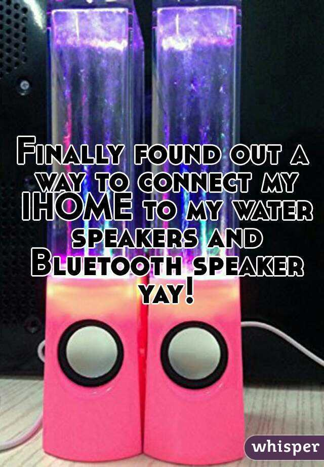 Finally found out a way to connect my IHOME to my water speakers and Bluetooth speaker yay!
