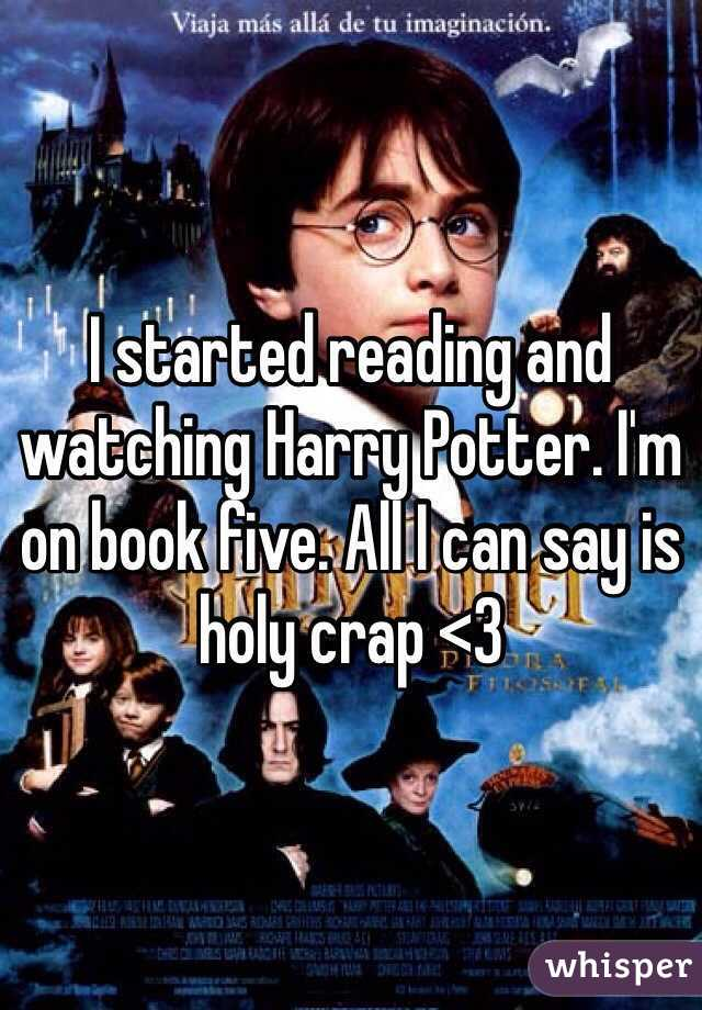 I started reading and watching Harry Potter. I'm on book five. All I can say is holy crap <3