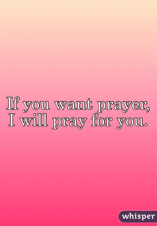 If you want prayer, I will pray for you.