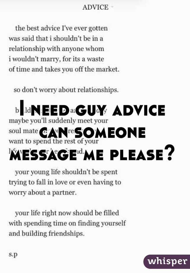 I need guy advice can someone message me please?