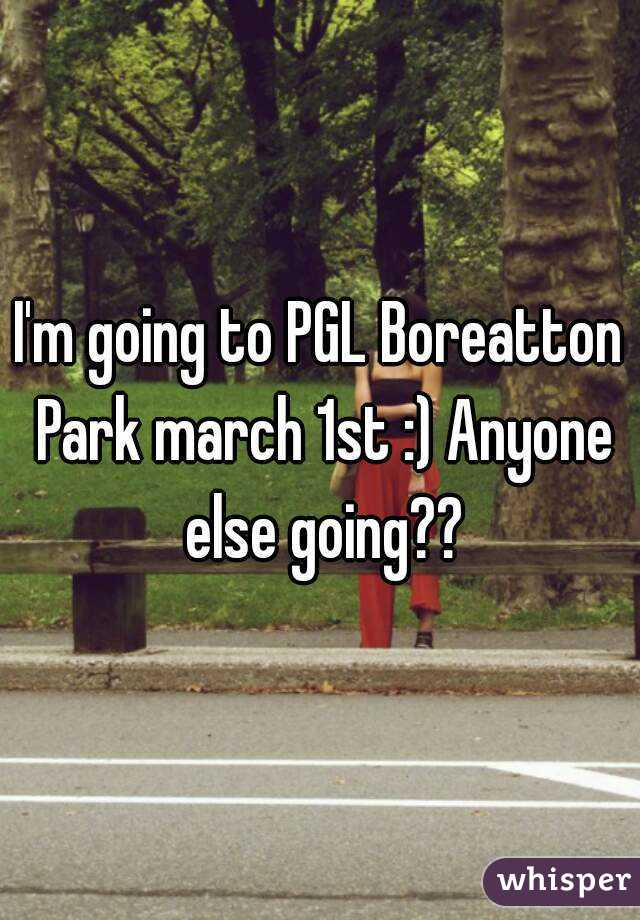 I'm going to PGL Boreatton Park march 1st :) Anyone else going??