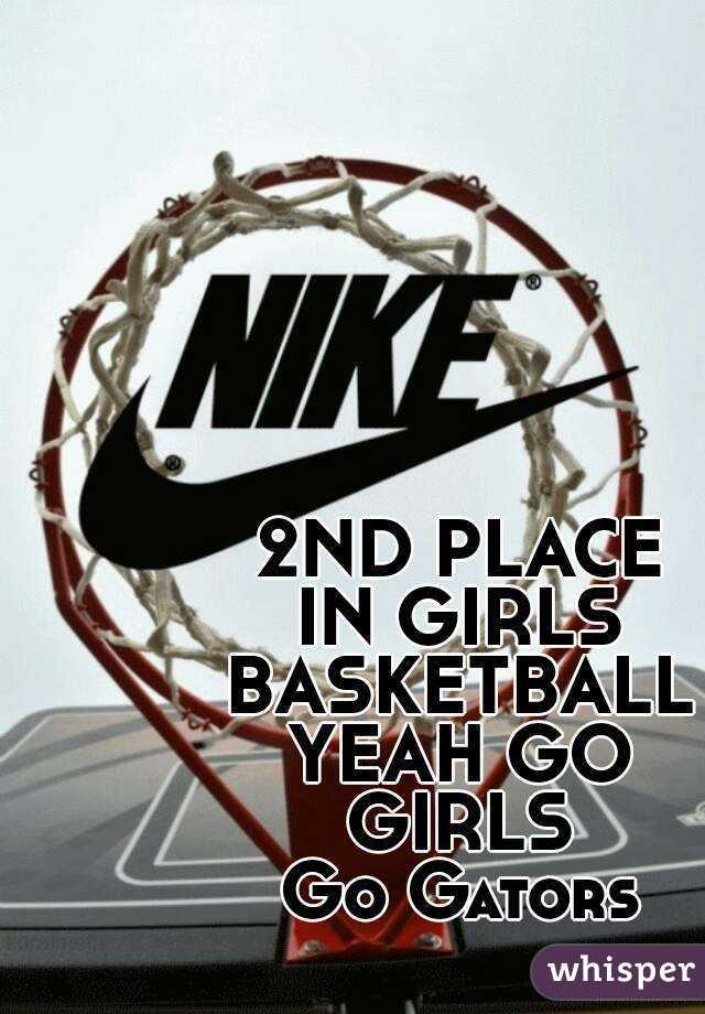 2ND PLACE IN GIRLS BASKETBALL YEAH GO GIRLS Go Gators