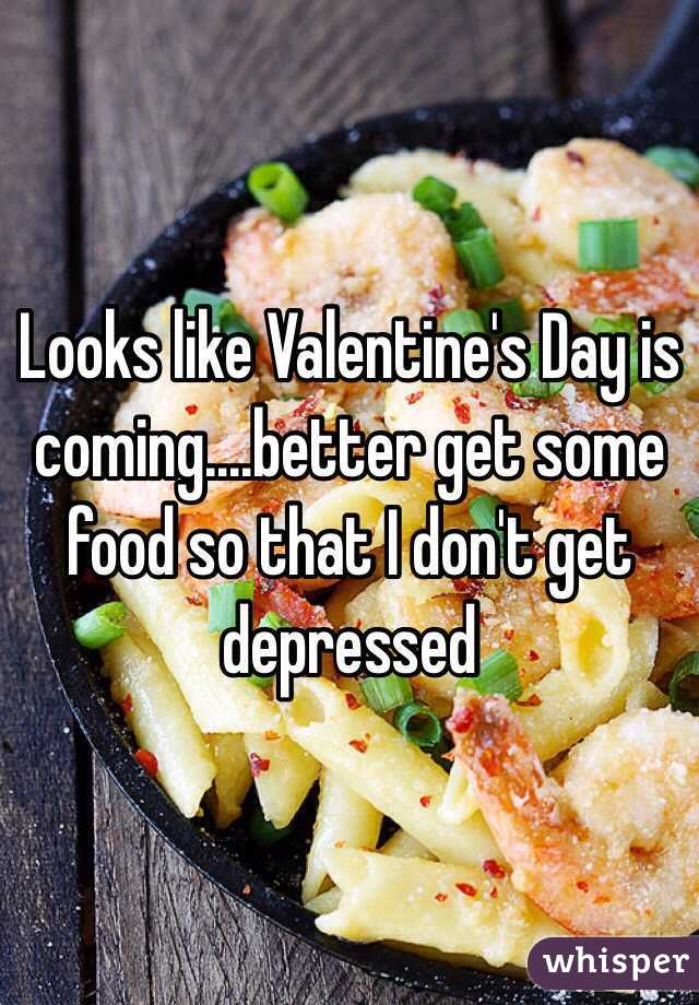 Looks like Valentine's Day is coming....better get some food so that I don't get depressed