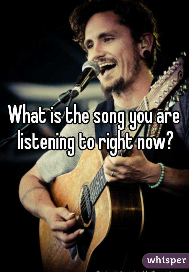 What is the song you are listening to right now?