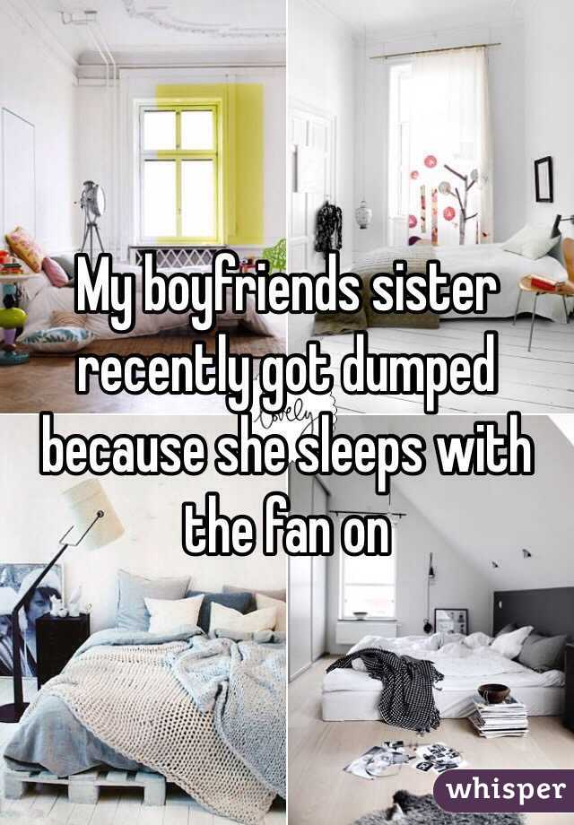 My boyfriends sister recently got dumped because she sleeps with the fan on