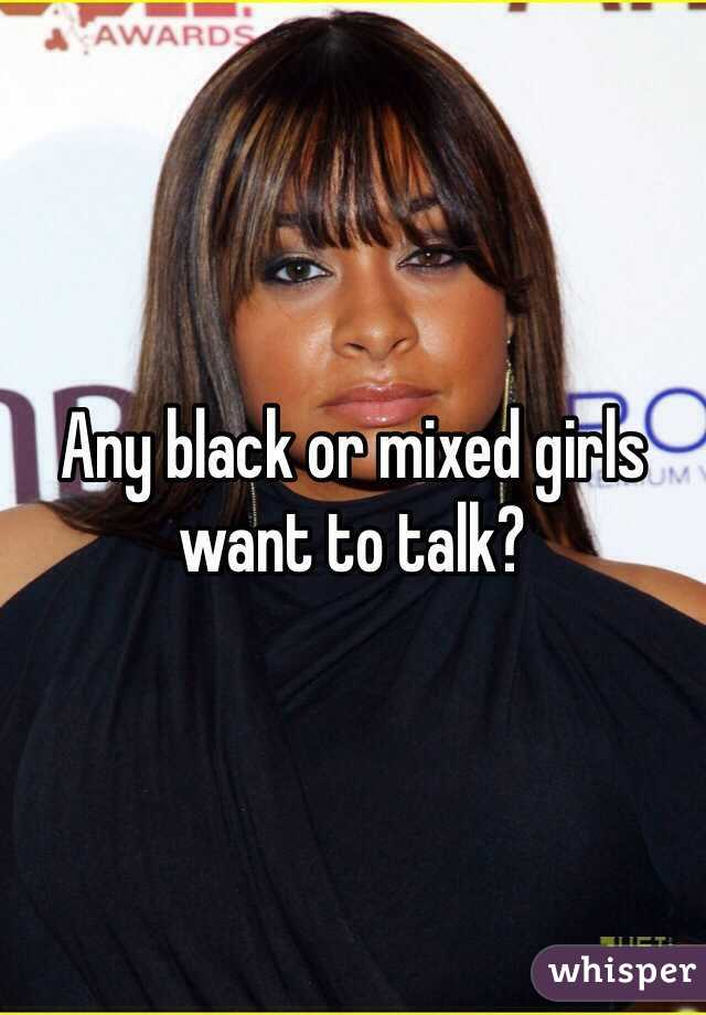 Any black or mixed girls want to talk?