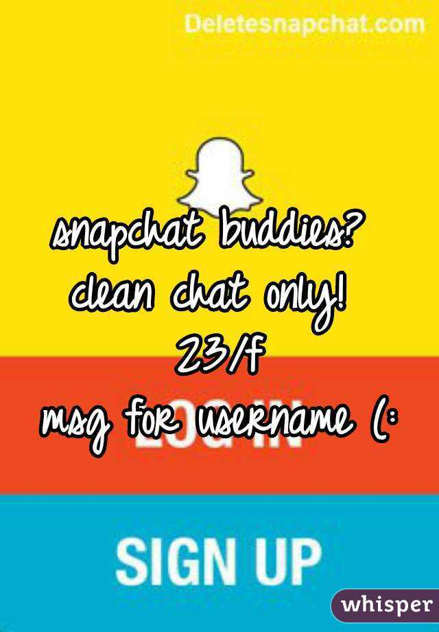snapchat buddies?  clean chat only!  23/f msg for username (: