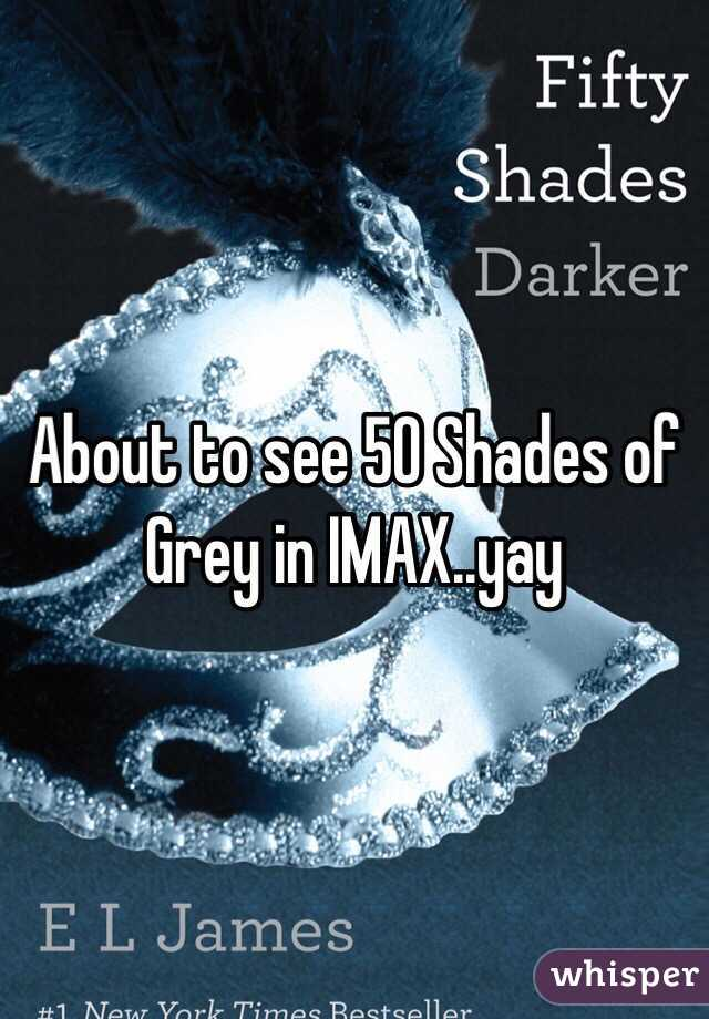 About to see 50 Shades of Grey in IMAX..yay