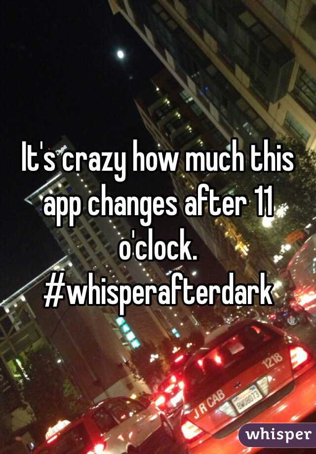 It's crazy how much this app changes after 11 o'clock. #whisperafterdark