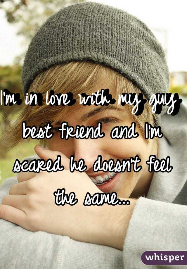 I'm in love with my guy best friend and I'm scared he doesn't feel the same...