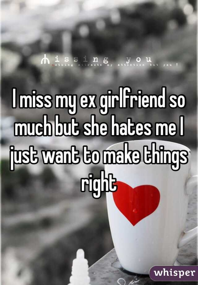 I want my ex girlfriend to miss me