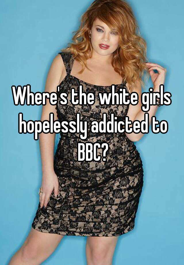 White bbw for bbc