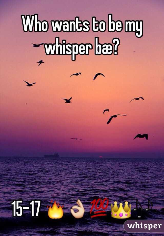Who wants to be my whisper bæ?        15-17 🔥👌💯👑🎶
